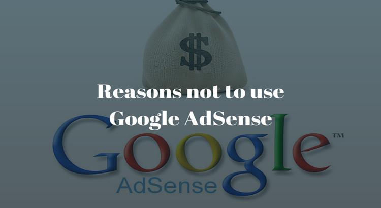 Reasons not to use Google AdSense