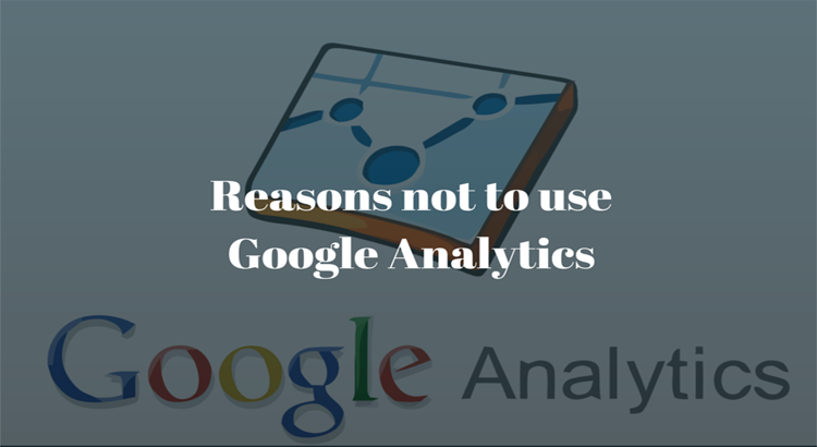 Reasons not to use Google Analytics
