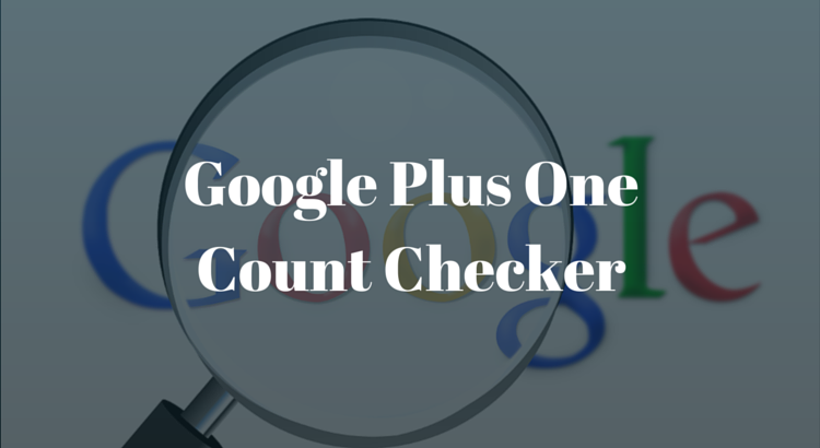 Google Plus One Count Checker