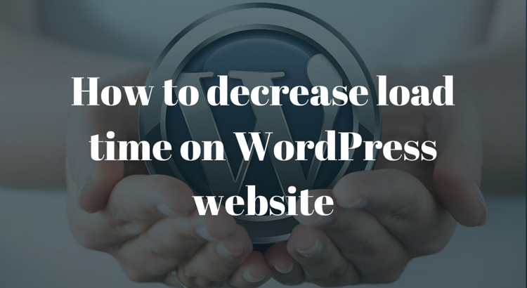 decrease load time on WordPress website