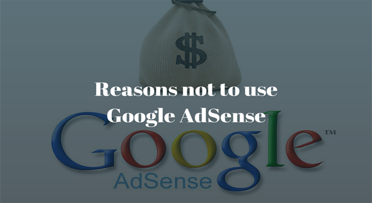Reasons not to use Google AdSense